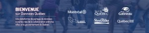 Bienvenue sur Données Québec. Une plateforme de partage de données ouvertes née de la collaboration entre les villes et le gouvernement du QUébec. Montréal. Ville de Québec. Ville de Gatineau. Laval. Ville de Sherbrooke. Québec.
